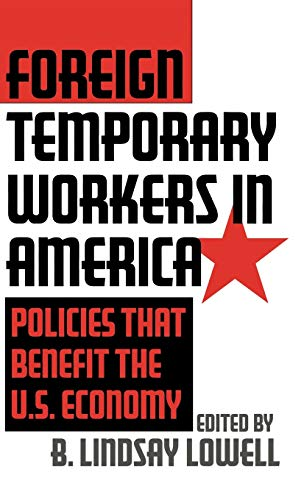 Foreign Temporary Workers in America: Policies that Benefit the U.S. Economy: Lowell, B. Lindsay