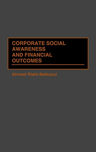 Corporate Social Awareness and Financial Outcomes:: Ahmed Riahi-Belkaoui