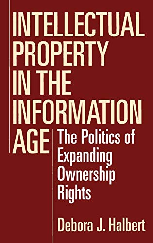 9781567202540: Intellectual Property in the Information Age: The Politics of Expanding Ownership Rights