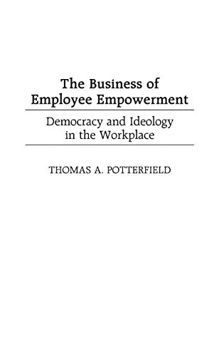 The Business of Employee Empowerment: Democracy and Ideology in the Workplace