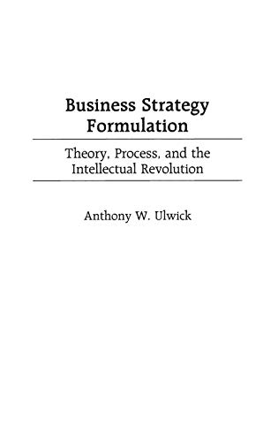 9781567202731: Business Strategy Formulation: Theory, Process, and the Intellectual Revolution