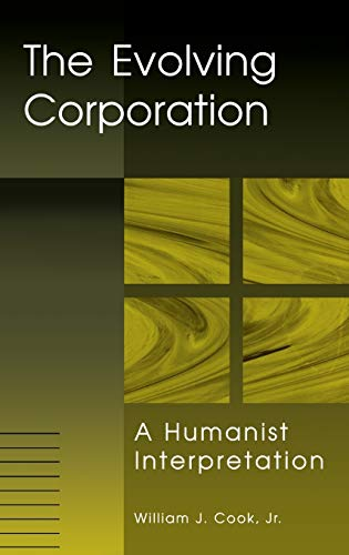 Evolving Corporation: A Humanist Interpretation.: COOK, Jr., William J.