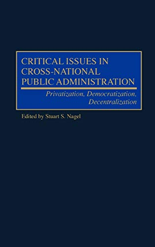 Critical Issues in Cross-National Public Administration: Privatization, Democratization, ...