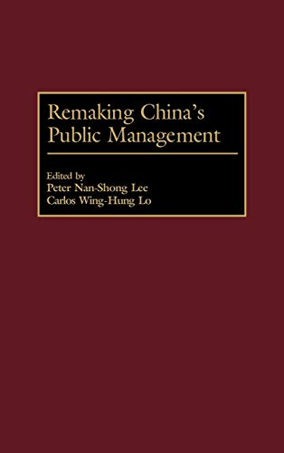 Remaking China's Public Management (156720337X) by Peter Lee; Carlos Lo
