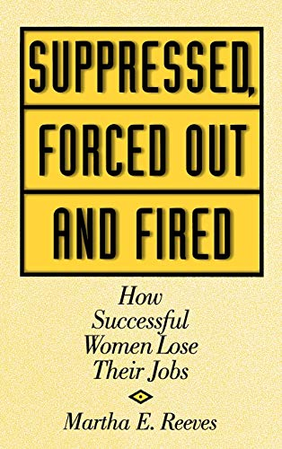 Suppressed, Forced Out and Fired: How Successful Women Lose Their Jobs