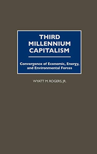 9781567203608: Third Millennium Capitalism: Convergence of Economic, Energy, and Environmental Forces