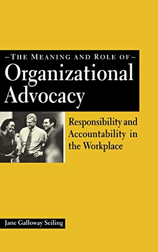9781567203714: The Meaning and Role of Organizational Advocacy: Responsibility and Accountability in the Workplace