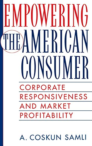 9781567203783: Empowering the American Consumer: Corporate Responsiveness and Market Profitability