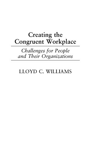 Creating the Congruent Workplace: Challenges for People and Their Organizations: Lloyd C. Williams