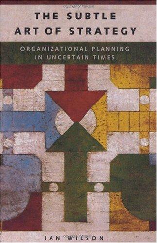 The Subtle Art of Strategy: Organizational Planning in Uncertain Times (Hardback): Lady Wilson, Ian...