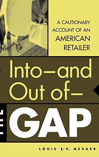 Into--and Out of--The GAP: A Cautionary Account of an American Retailer: Nevaer, Louis E.V.