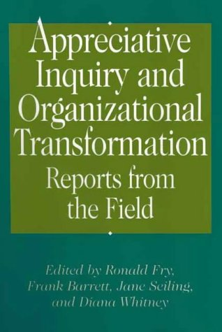 Appreciative Inquiry and Organizational Transformation: Reports from the Field: Praeger