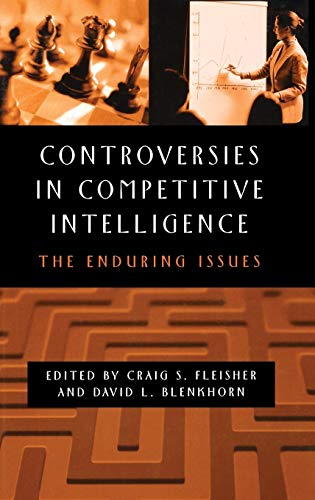 9781567205602: Controversies in Competitive Intelligence: The Enduring Issues