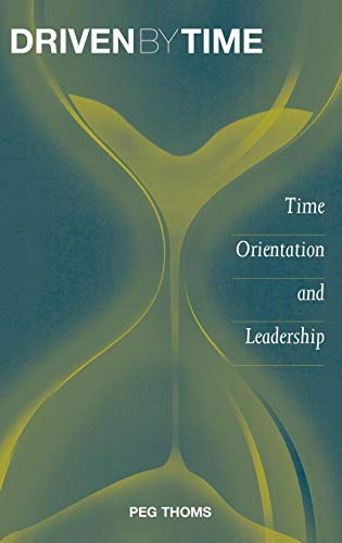 Driven by Time: Time Orientation and Leadership: Thoms, Peg