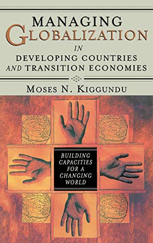 Managing Globalization in Developing Countries and Transition Economies: Building Capacities for a ...