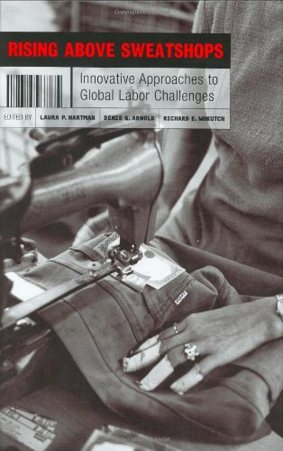 Rising Above Sweatshops: Innovative Approaches to Global Labor Challenges: Laura P. Hartman, Denis ...