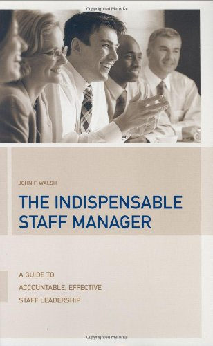 The Indispensable Staff Manager: A Guide to Accountable, Effective Staff Leadership: John F. Walsh