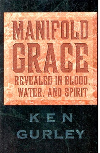 Manifold Grace: Revealed in Blood, Water, and Spirit: Gurley, Ken