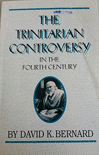 The Trinitarian Controversy in the Fourth Century (1567220096) by Bernard, David K.