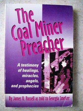 9781567220148: The Coal Miner Preacher: A Testimony of Healings, Miracles, Angels and Prophecies