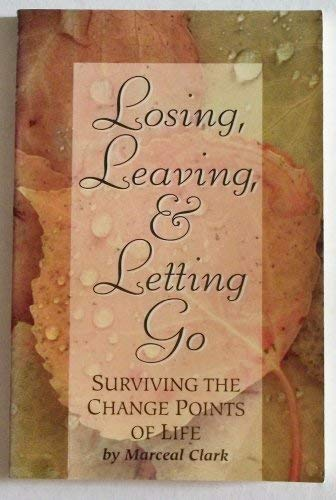 9781567220223: Losing, Leaving, & Letting Go: Surviving the Change Points of Life