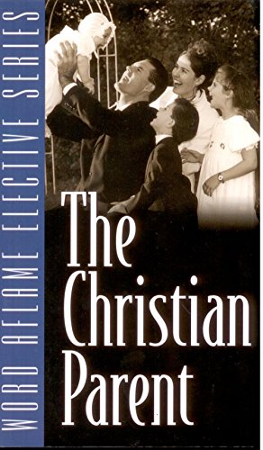 The Christian Parent (Word Aflame Elective Series): H. Michael Anderson,