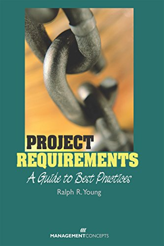 Project Requirements: A Guide to Best Practices: Young, Ralph R.