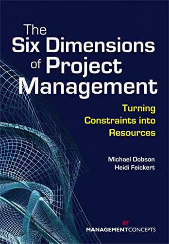 The Six Dimensions of Project Management: Michael S. Dobson,