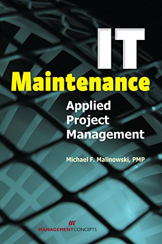 IT Maintenance: Applied Project Management: Michael F. Malinowski