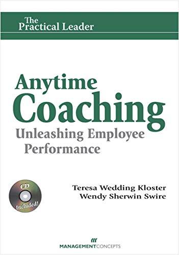 Anytime Coaching: Unleashing Employee Performance (Practical Leader): Teresa Wedding Kloster; Wendy...