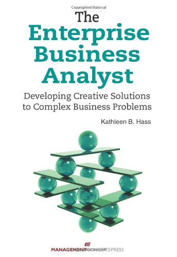 9781567263497: The Enterprise Business Analyst: Developing Creative Solutions to Complex Business Problems