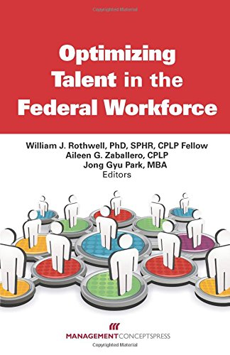 Optimizing Talent in the Federal Workforce: William J. Rothwell; Aileen G. Zaballero; Jong Gyu Park