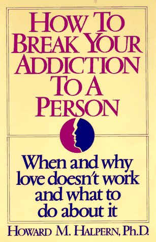 9781567310009: How to Break Your Addiction to a Person