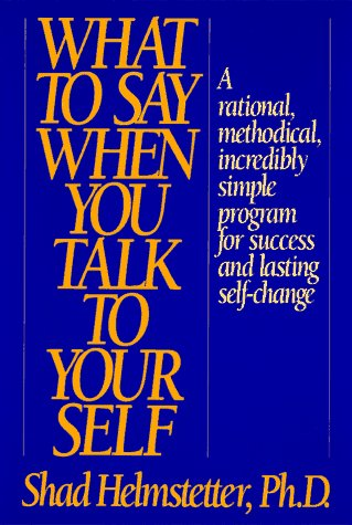9781567310023: What to Say When You Talk to Yourself: A Rational, Methodical, Incredibly Simple Program for ...