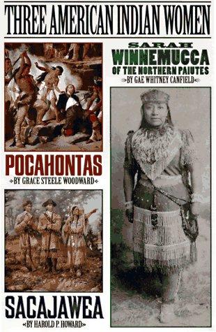 Three American Indian Women: Pocahontas, Sacajawea, Sarah: Grace Steele Woodward,