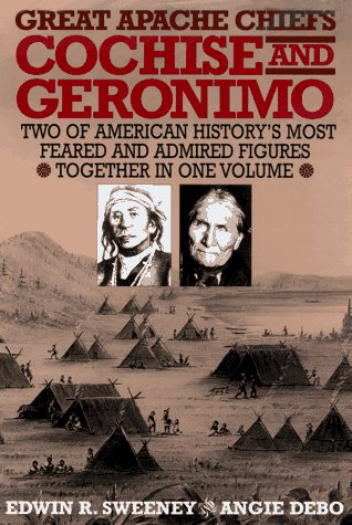 Great Apache Chiefs: Cochise and Geronimo: Sweeney, Edwin R.,