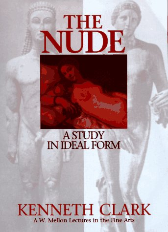 The Nude: A Study in Ideal Form: Kenneth McKenzie Clark