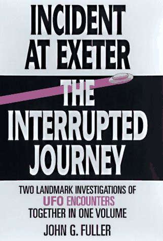 Incident at Exeter, the Interrupted Journey: Two Landmark Investigations of Ufo Encounters Together...