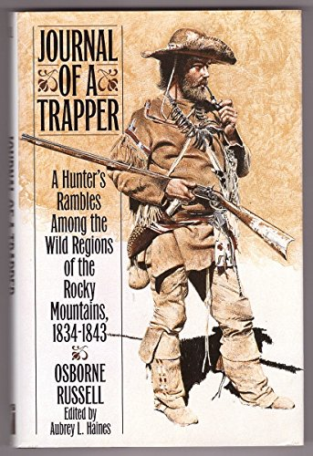 Journal of a Trapper: a Hunter's Rambles Among the Wild Regions of the Rocky Mountains, 1834-1843