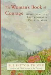 The Woman's Book of Courage: Meditations for Empowerment & Peace of Mind (1567313000) by Sue Patton Thoele