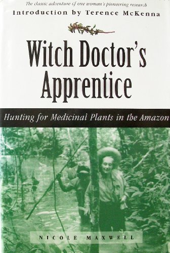 WITCH DOCTOR'S APPRENTICE : Hunting for Medicinal Plants in the Amazon (3rd Editions): Maxwell...