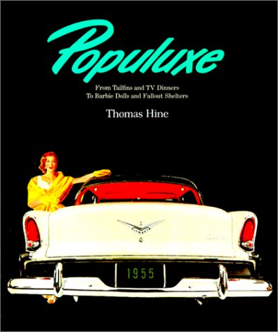 Populuxe, from Tailfins and TV Dinners to Barbie Dolls and Fallout Shelters 1954-1964: Hine, Thomas