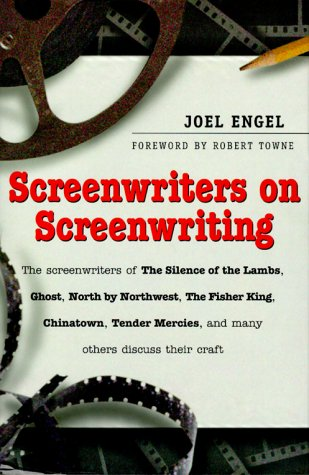 Screenwriters on Screenwriting: The Best in the Business Discuss Their Craft: Engel, Joel