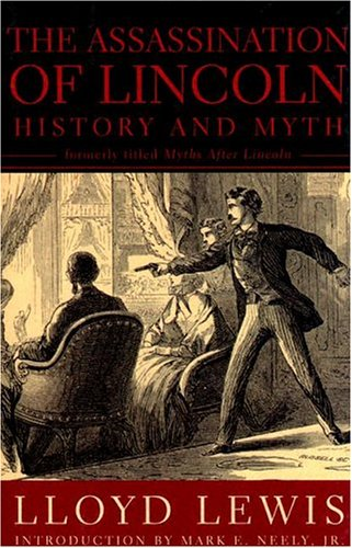 The Assassination of Lincoln: History & Myth.: LEWIS, Lloyd.