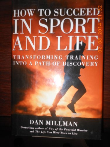 9781567314212: How to Succeed in Sport and Life: Transforming Training into a Path of Discovery
