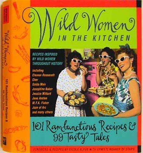 9781567314281: Wild Women in the Kitchen: 101 Rambunctious Recipes & 99 Tasty Tales