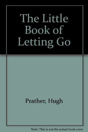 The Little Book of Letting Go: Hugh Prather