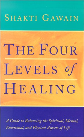 The Four Levels of Healing: A Guide to Balancing the spiritual, mental, emotional, and Physical A...