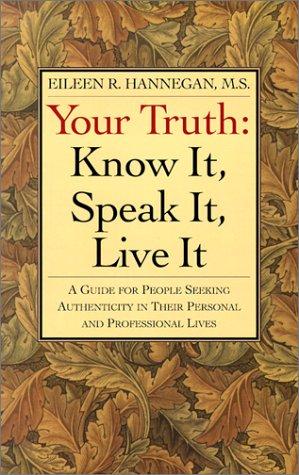Your Truth: Know It, Speak It, Live It: Eileen R. Hannegan