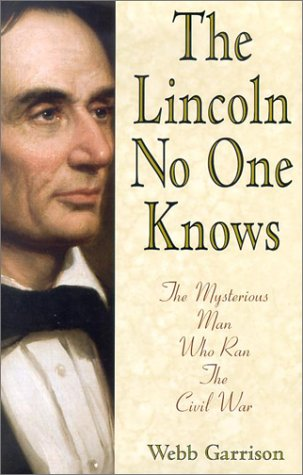 The Lincoln No One Knows: The Mysterious Man Who Ran the Civil War (1567315348) by Garrison, Webb B.